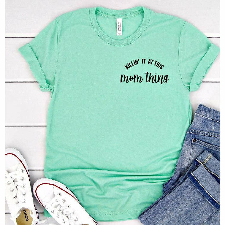 killin' it at this mom thing Tee