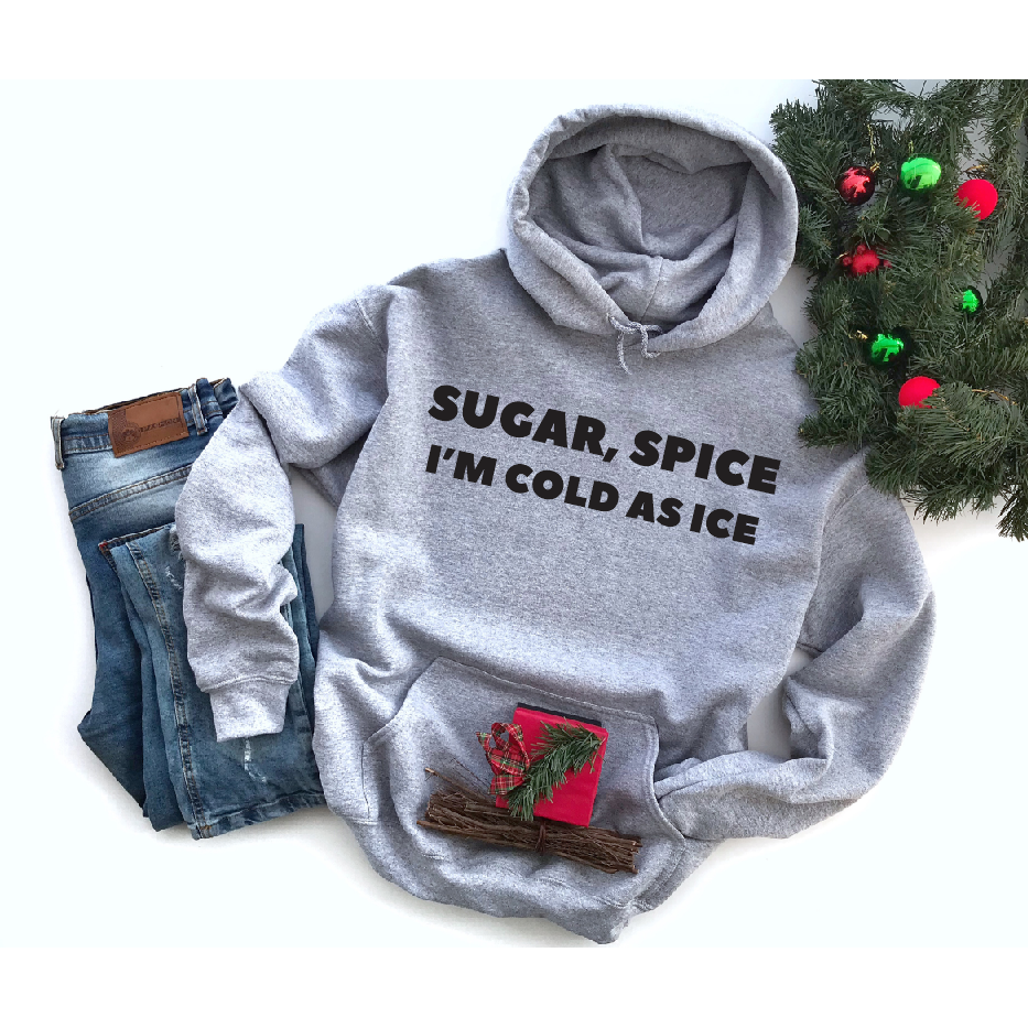 Sugar, Spice, COLD Hoodie OR Sweatshirt
