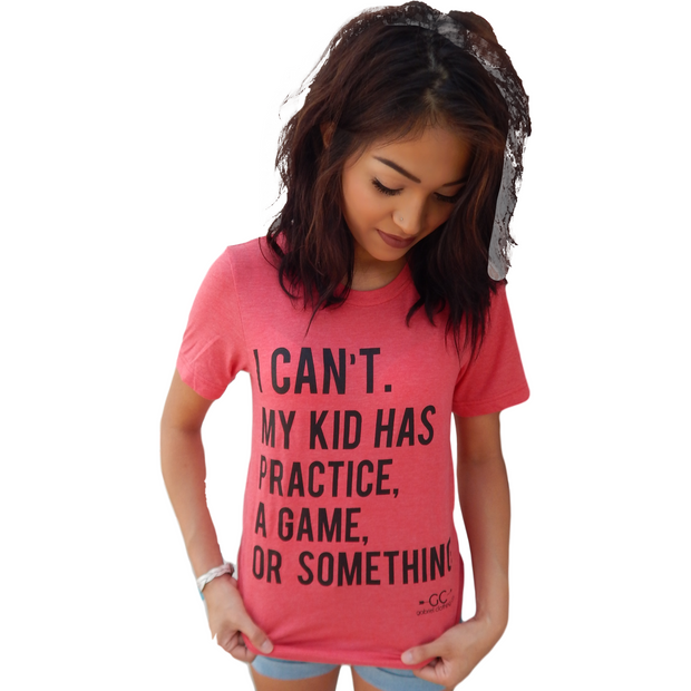 I can't. My Kid has practice, a game or something T-shirt  (more colors) - Gabriel Clothing Company
