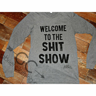 Welcome to the Shit Show long sleeve - Gabriel Clothing Company