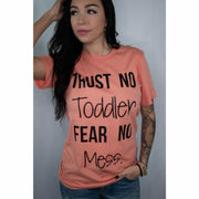 Trust no Toddler Fear No Mess tee
