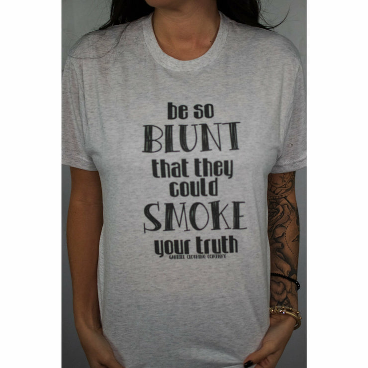 Be so Blunt they could smoke you tee