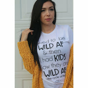I used to be Wild AF tee