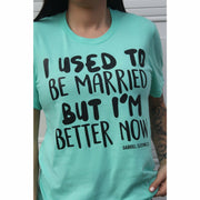 I used to be Married but I'm better now Tee