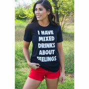 I have mixed drinks about feelings tee