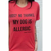 Kids? No Thanks. My Dog is allergic T shirt