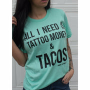 All I need is Tattoo Money & Tacos Tee - Gabriel Clothing Company