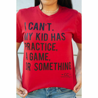 I can't. My Kid has practice, a game or something T-shirt  (more colors)