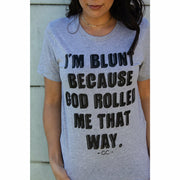 Blunt because God Rolled me Tee