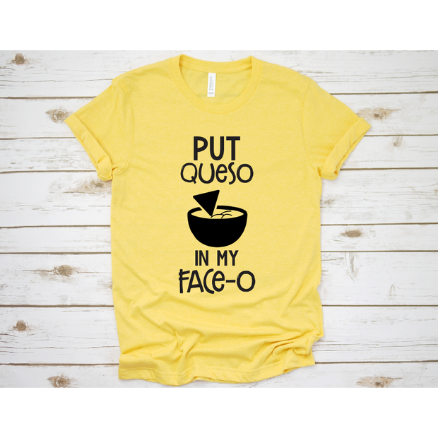 Queso In My Faceo Tee