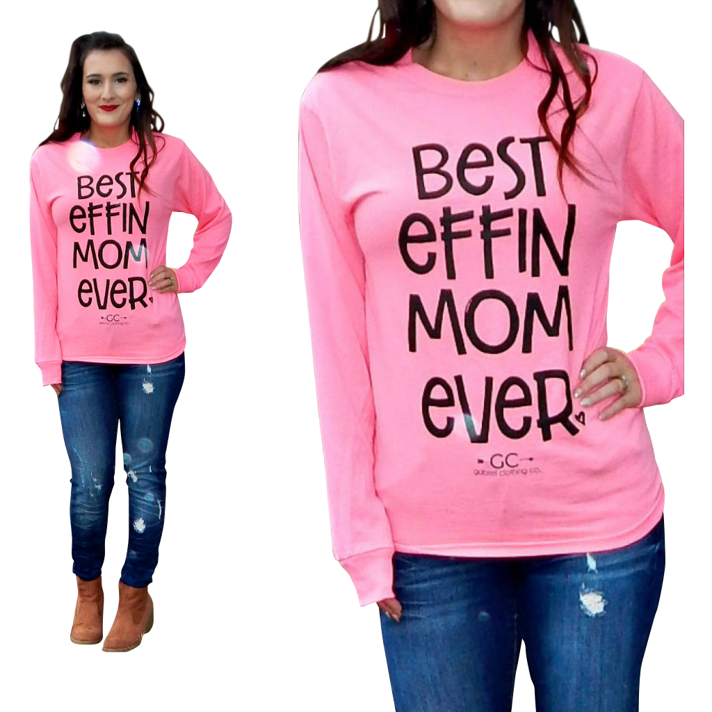 Best Effin Mom EVER long sleeve - Gabriel Clothing Company