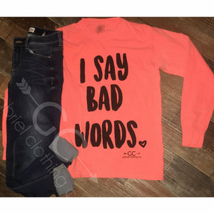 I say Bad Words Long Sleeve ( 2 colors) - Gabriel Clothing Company