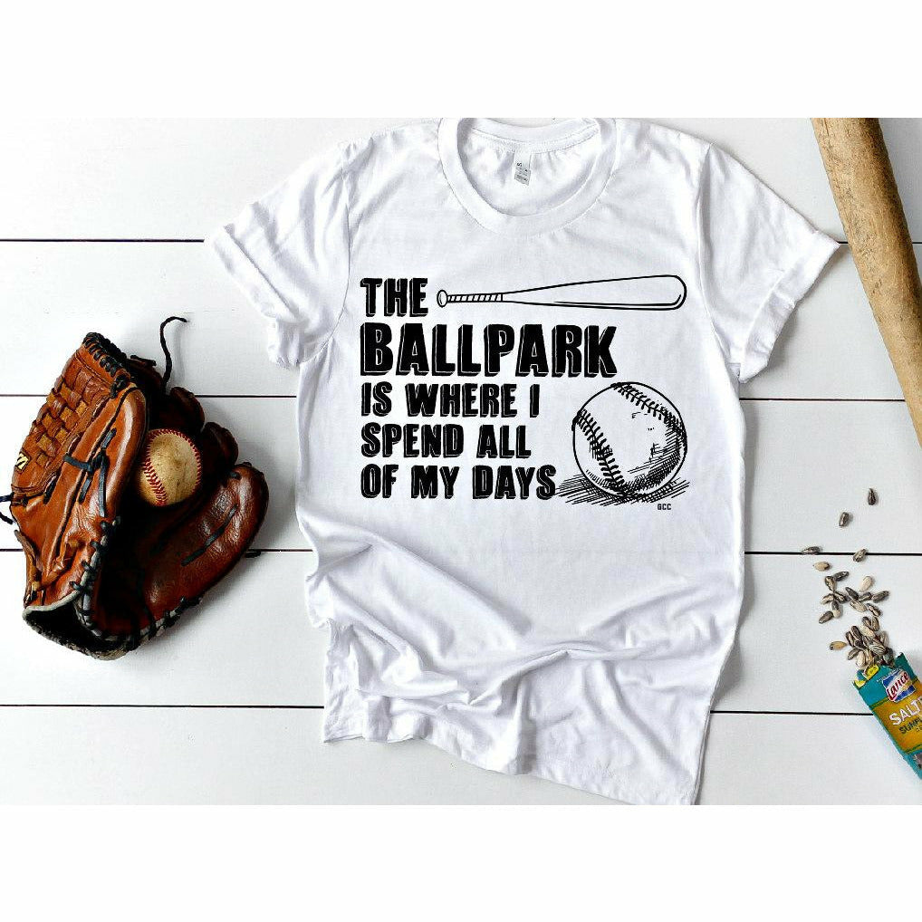 the ballpark is where I spend my days tee or tank