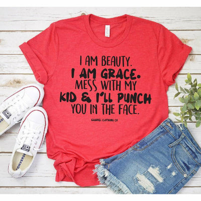 I am Beauty. I am Grace. Mess with My Kid & I'll punch you in the face Tee - Gabriel Clothing Company