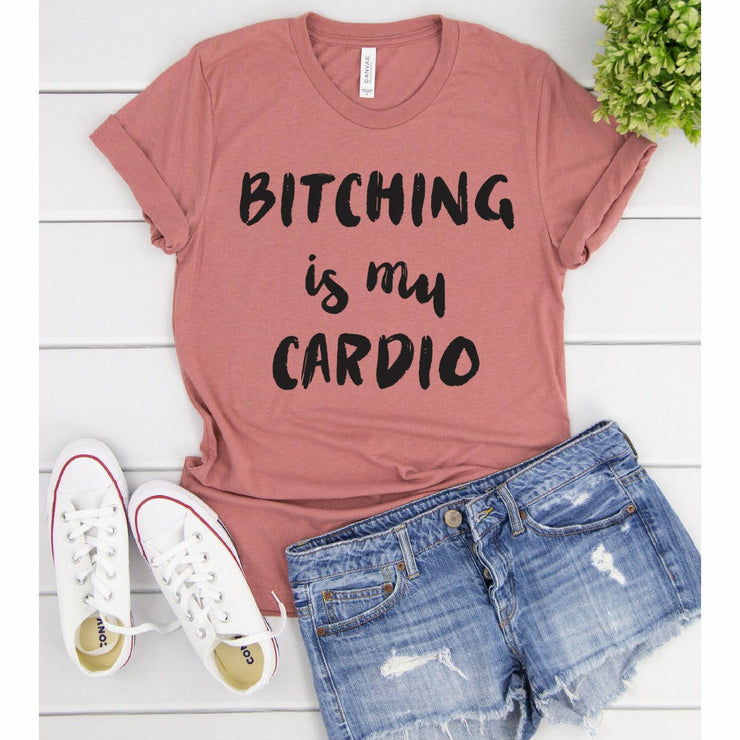 Bitching is my cardio tee
