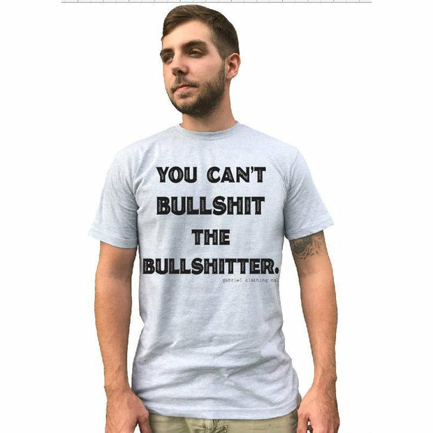 You can't BULLSHIT the Bullshitter Tee