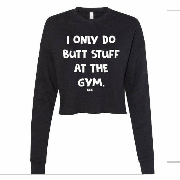 I only do butt stuff at the gym Crop Sweatshirt