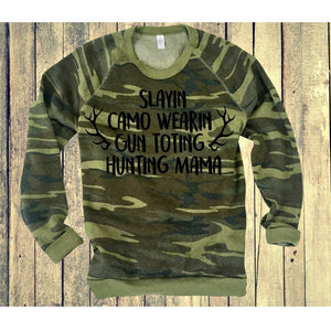 Slayin Camo Wearing Gun Toting Hunting Mama Sweatshirt