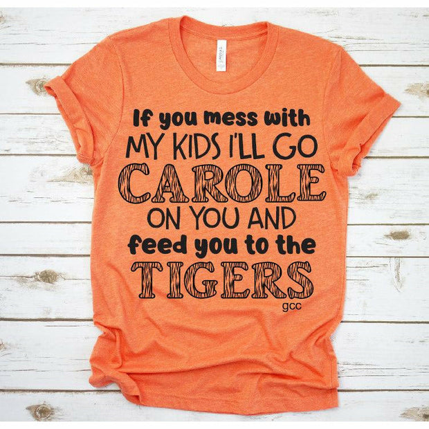 I'll go Carole on you and feed you to the tigers tee