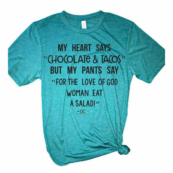 My heart says CHOCOLATE & TACOS but my pants Tee