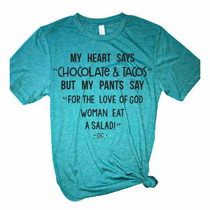 My heart says CHOCOLATE & TACOS but my pants Tee - Gabriel Clothing Company