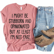 I might be stubborn and opinionated but at least I'm not fake tee - Gabriel Clothing Company