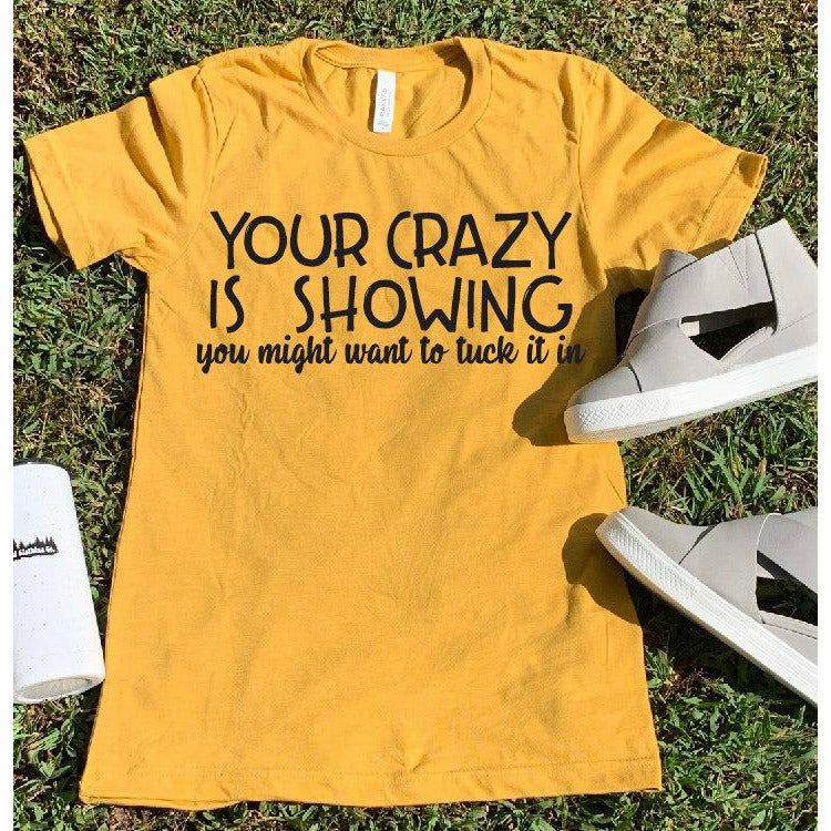 Your crazy is showing tee