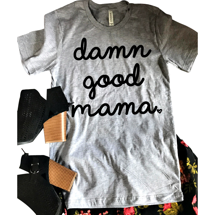 Damn Good Mama (more colors) tee - Gabriel Clothing Company