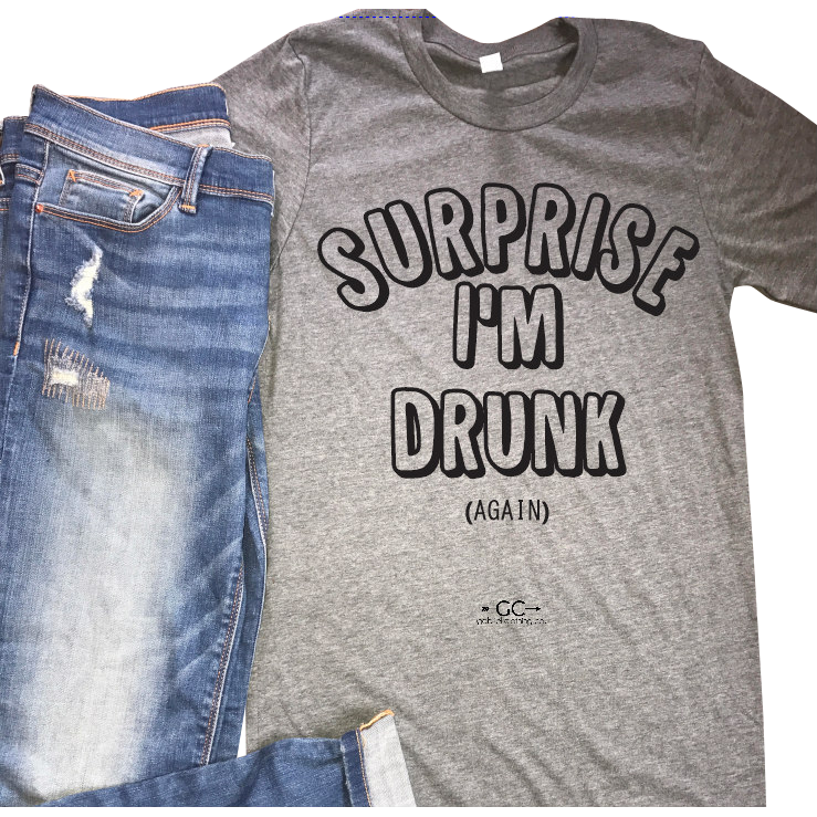 Surprise I'm Drunk (again) tee - Gabriel Clothing Company