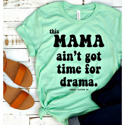 This mama ain't got time tee