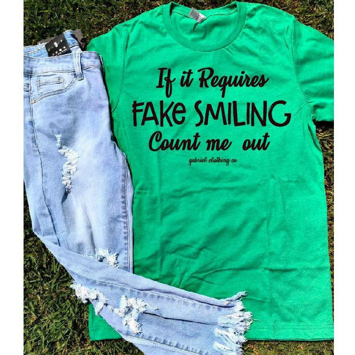 if it requires FAKE smiling count me out  tee - Gabriel Clothing Company