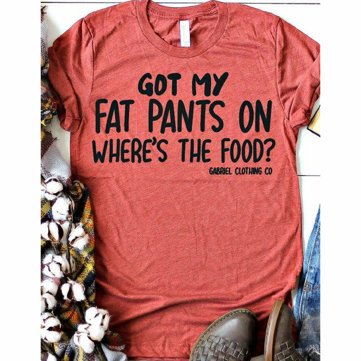 Got my Fat Pants on Where's the food? tee - Gabriel Clothing Company