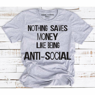 Nothing saves money like being anti-social tee