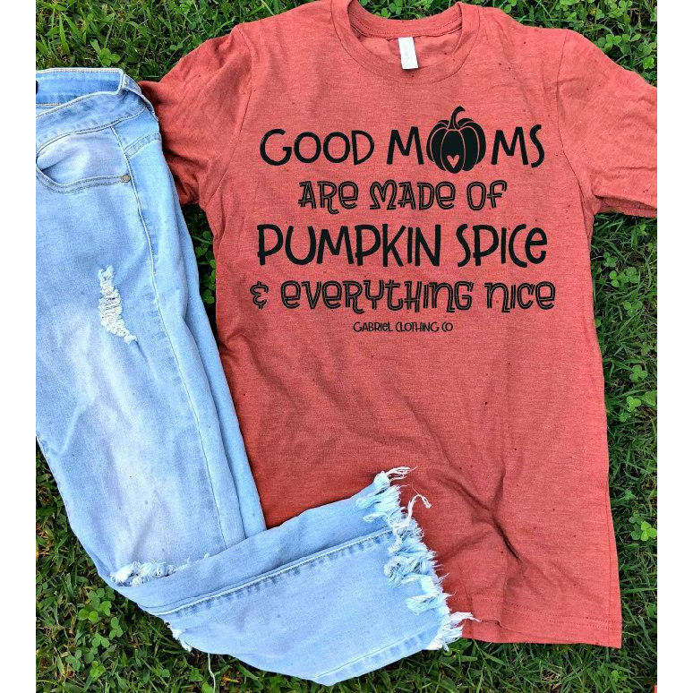 Good Moms are made of Pumpkin Spice & Everything Nice Tee - Gabriel Clothing Company