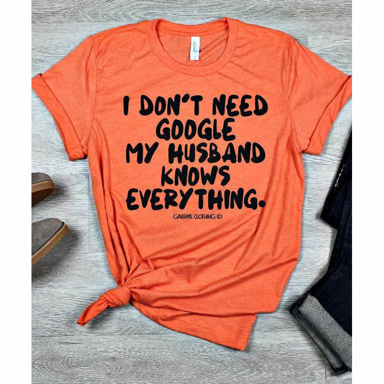 I don't need Google my husband knows everything tee - Gabriel Clothing Company