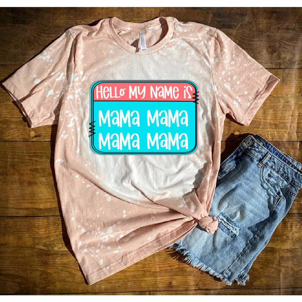 My name is Mama Bleached tee