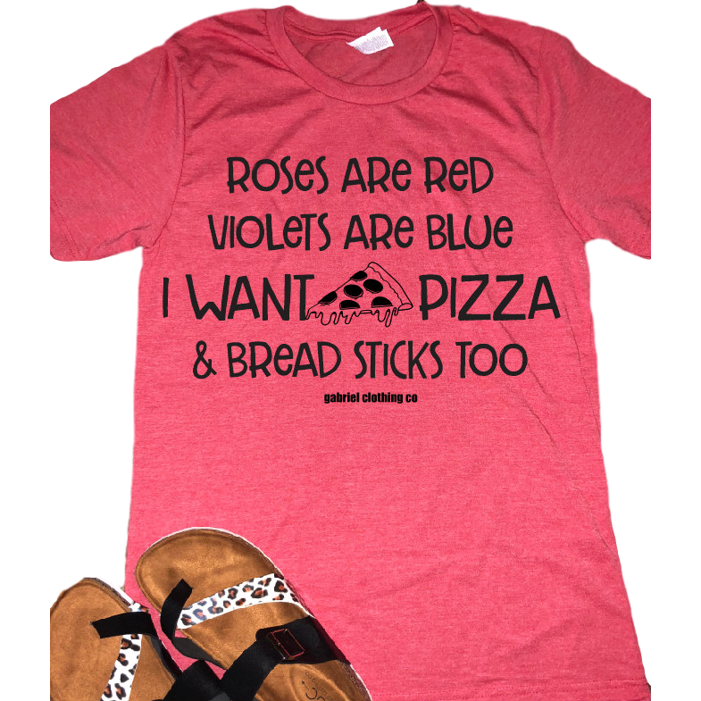 Roses are Red Violets are blue I want Pizza Tee