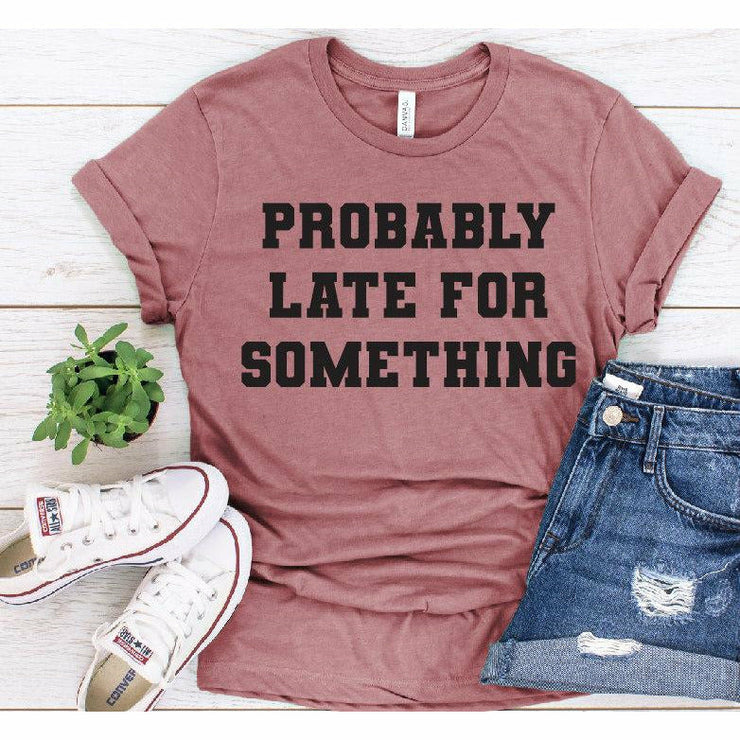 probably late for something tee