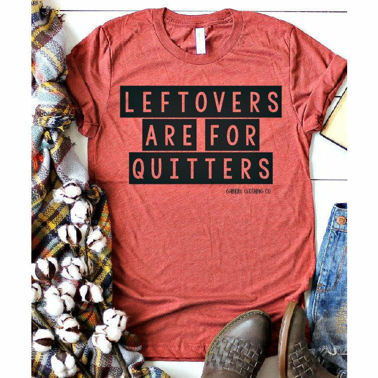leftovers are for quitters tee - Gabriel Clothing Company