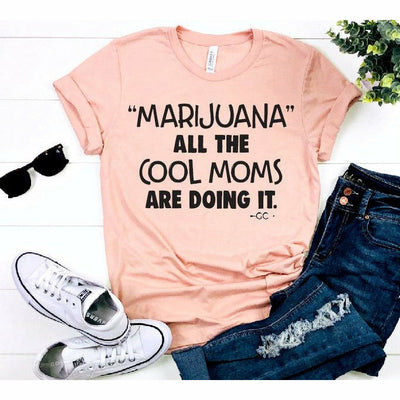 Marijuana All the Cool Moms tee