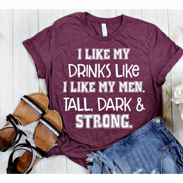 I like my Drinks like my men tee