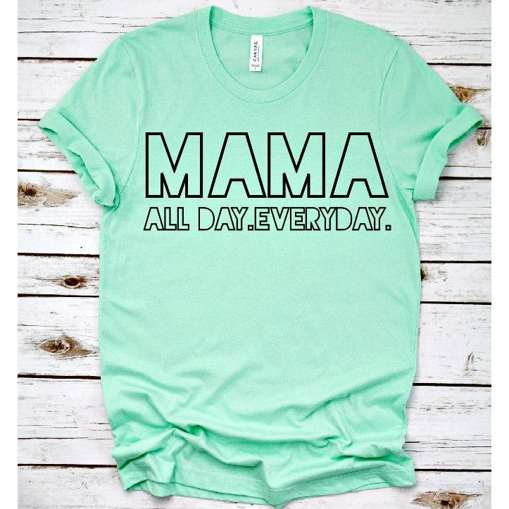 Mama All day everyday Tee