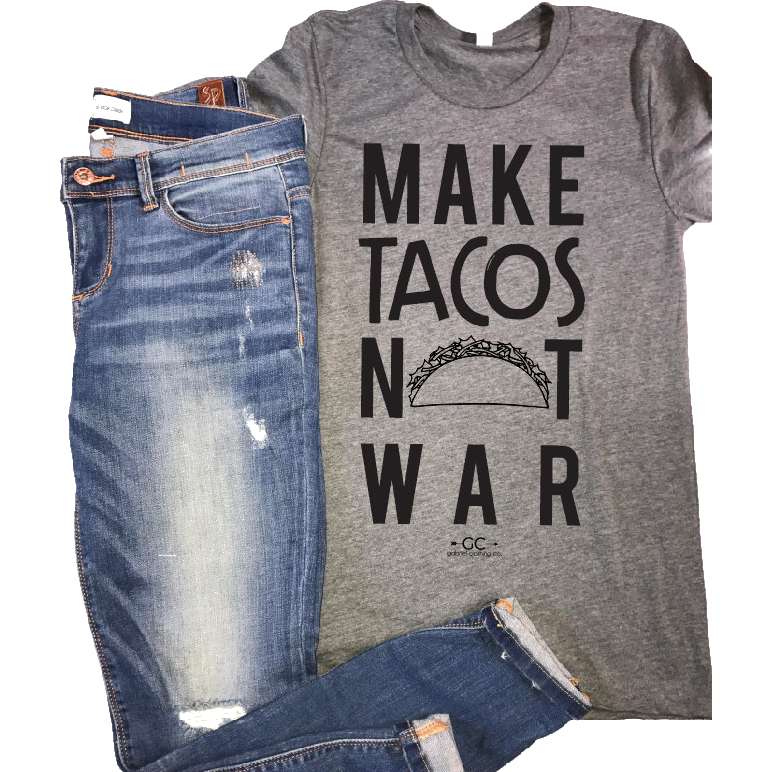 Make Tacos Not War - Gabriel Clothing Company
