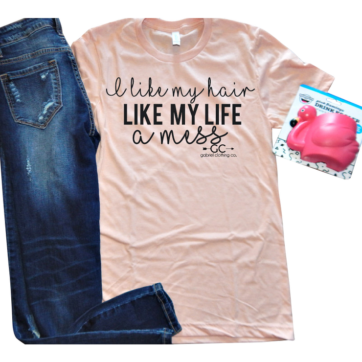 I like my hair like my life... a mess! ( original) tee - Gabriel Clothing Company