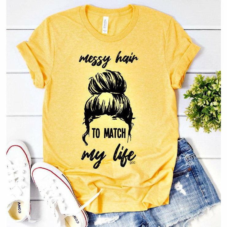Messy Hair to Match my life tee