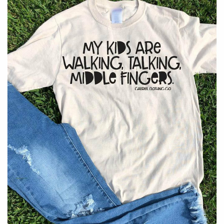 My kids are Walking Talking Middle Finger Tee