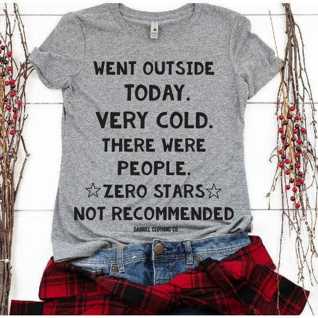 Went out side today 0 Stars Recommended tee