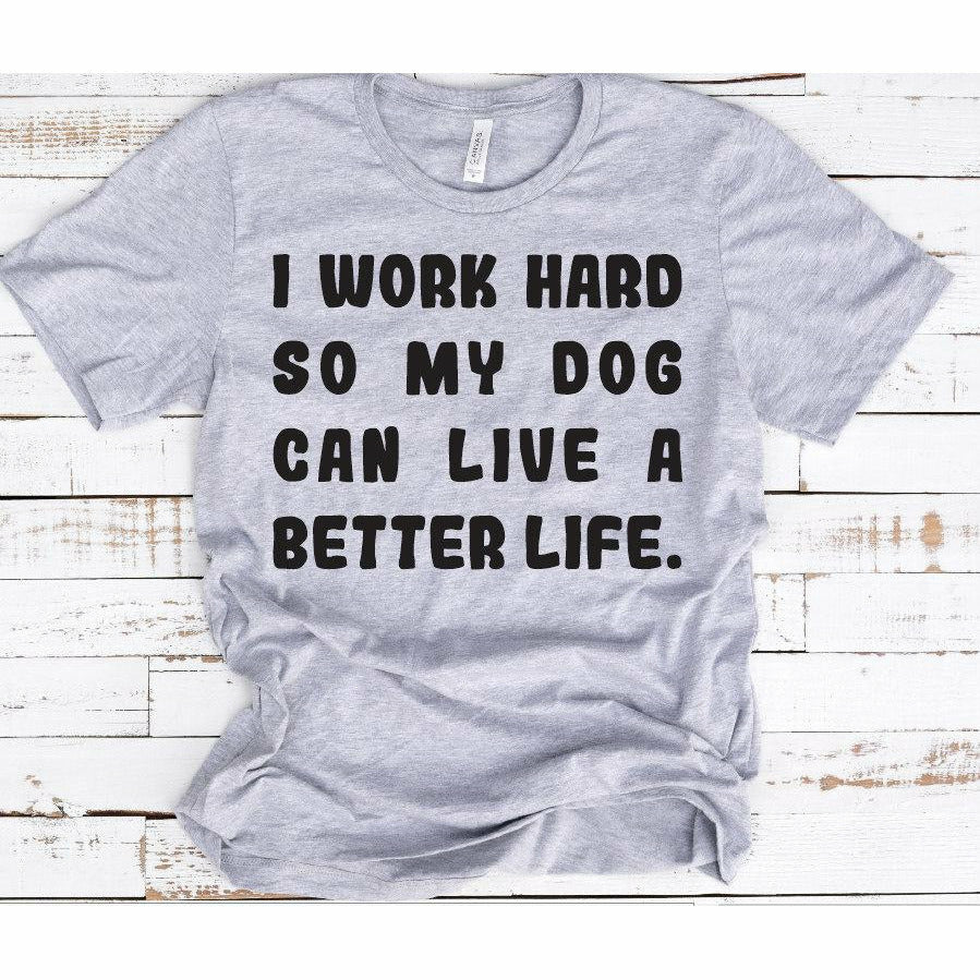 So my dog can have a better life tee
