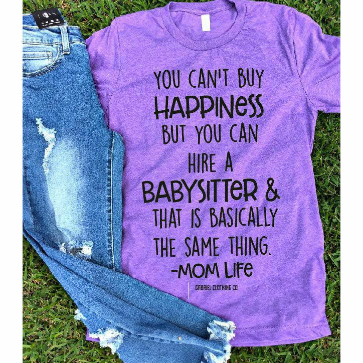 You can't buy Happiness but you can Hire a BABYSITTER tee