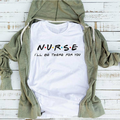Nurse- I'll be there for you tee